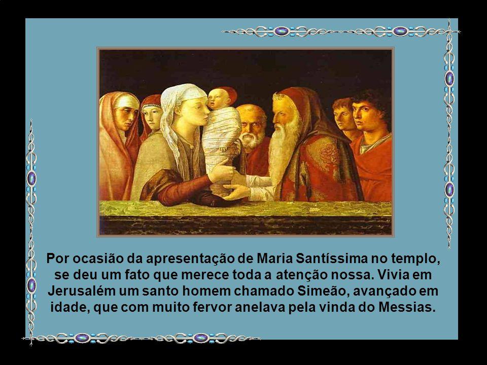 Por ocasião da apresentação de Maria Santíssima no templo, se deu um fato que merece toda a atenção nossa.