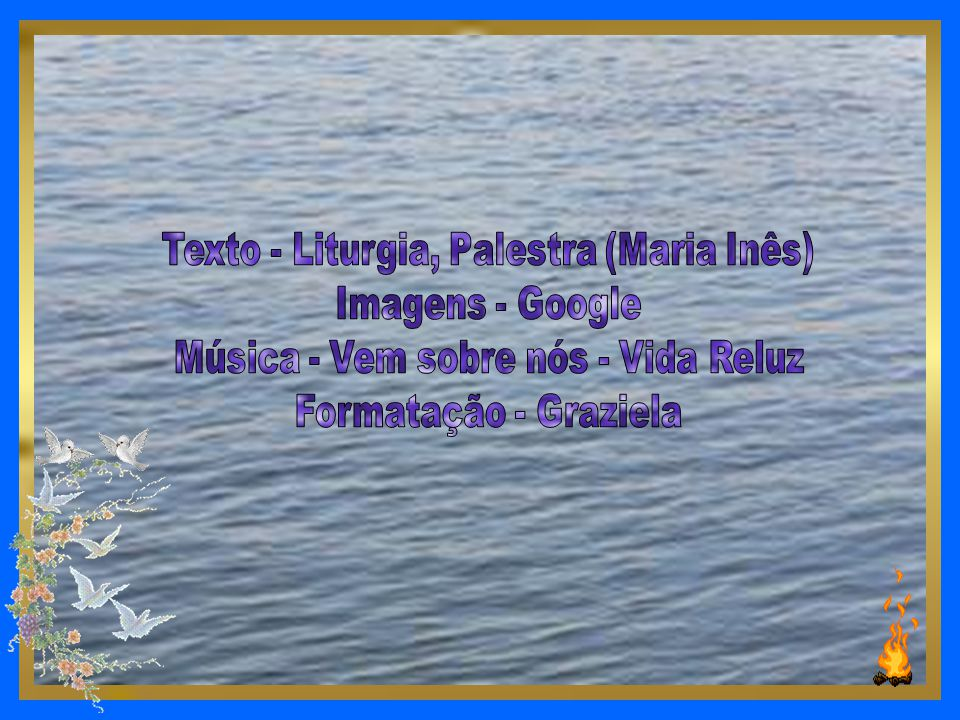 Texto - Liturgia, Palestra (Maria Inês) Imagens - Google