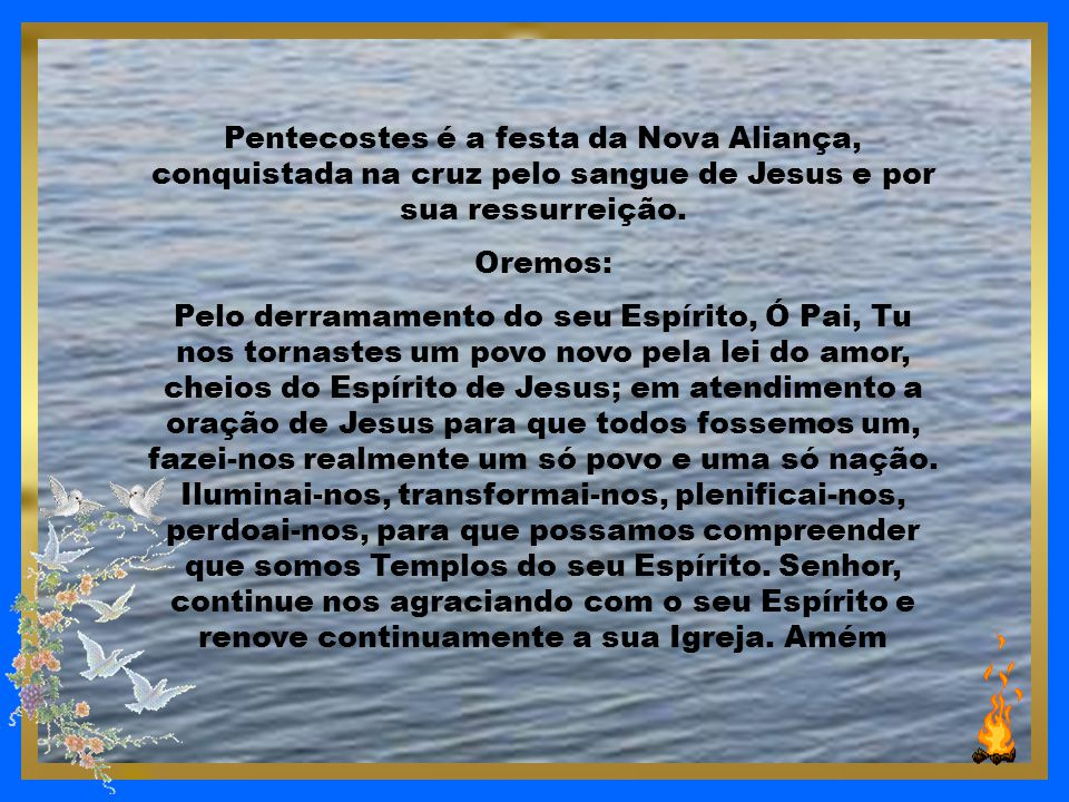 Pentecostes é a festa da Nova Aliança, conquistada na cruz pelo sangue de Jesus e por sua ressurreição.