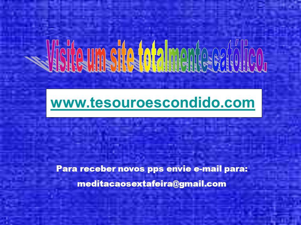 www.tesouroescondido.com Para receber novos pps envie e-mail para: