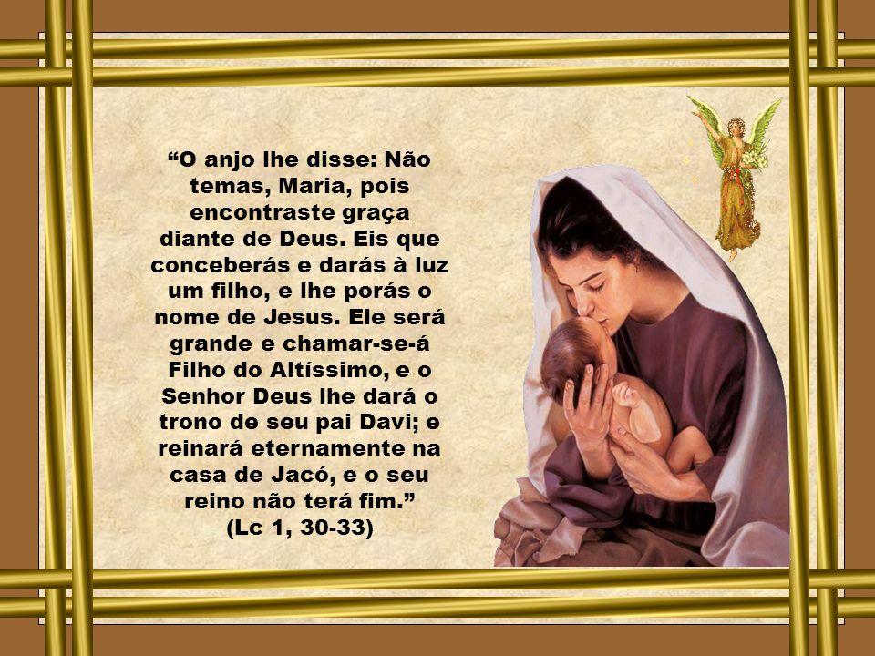 O anjo lhe disse: Não temas, Maria, pois encontraste graça diante de Deus.