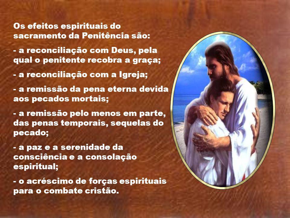 Os efeitos espirituais do sacramento da Penitência são: