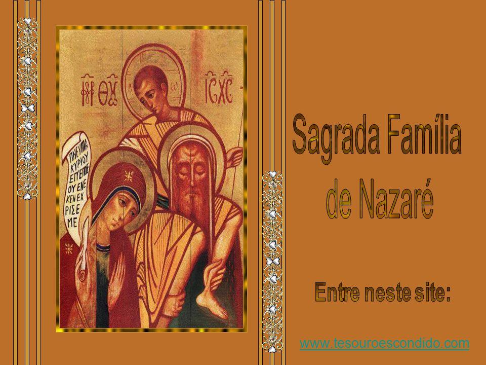 Sagrada Família de Nazaré Entre neste site: www.tesouroescondido.com