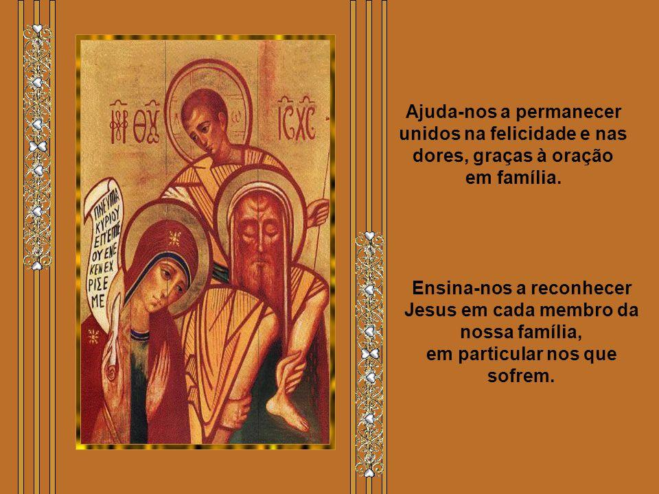 Ensina-nos a reconhecer Jesus em cada membro da nossa família,