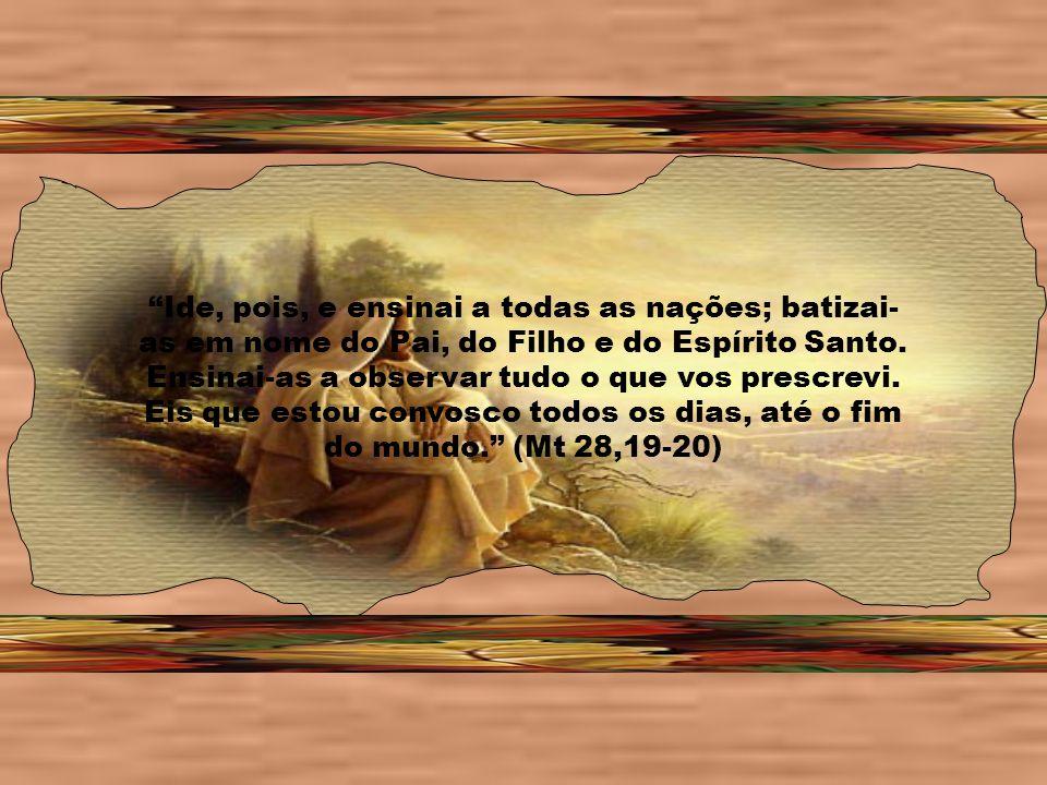 Ide, pois, e ensinai a todas as nações; batizai-as em nome do Pai, do Filho e do Espírito Santo.
