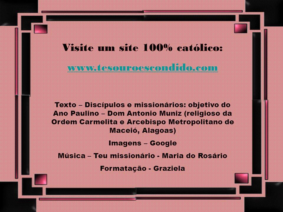 Visite um site 100% católico: www.tesouroescondido.com
