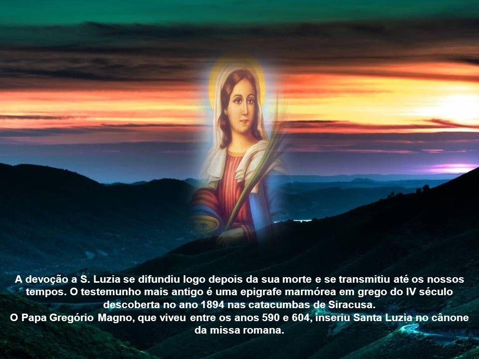 A devoção a S. Luzia se difundiu logo depois da sua morte e se transmitiu até os nossos tempos.