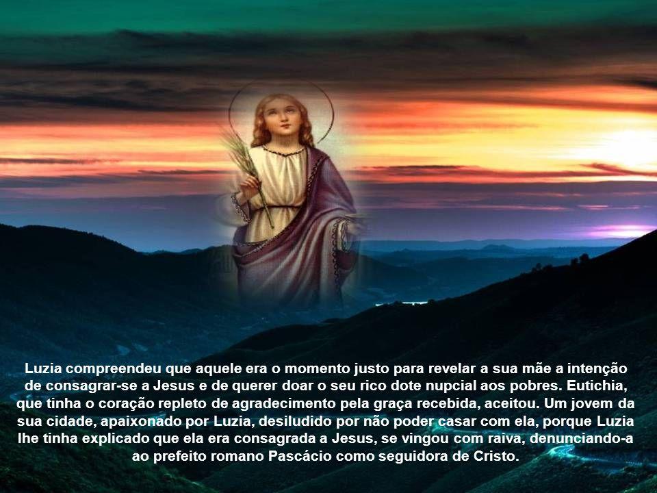 Luzia compreendeu que aquele era o momento justo para revelar a sua mãe a intenção de consagrar-se a Jesus e de querer doar o seu rico dote nupcial aos pobres.