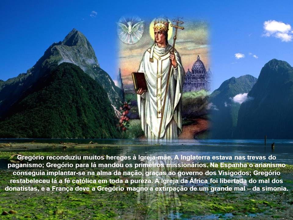 Gregório reconduziu muitos hereges à Igreja-mãe