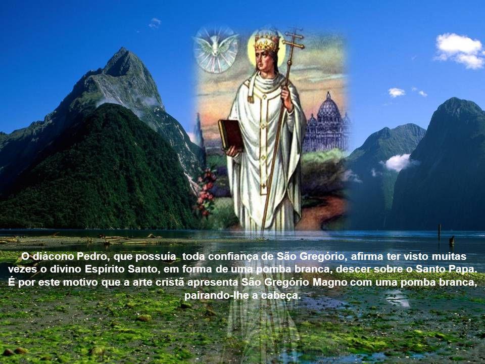 O diácono Pedro, que possuía toda confiança de São Gregório, afirma ter visto muitas vezes o divino Espírito Santo, em forma de uma pomba branca, descer sobre o Santo Papa.