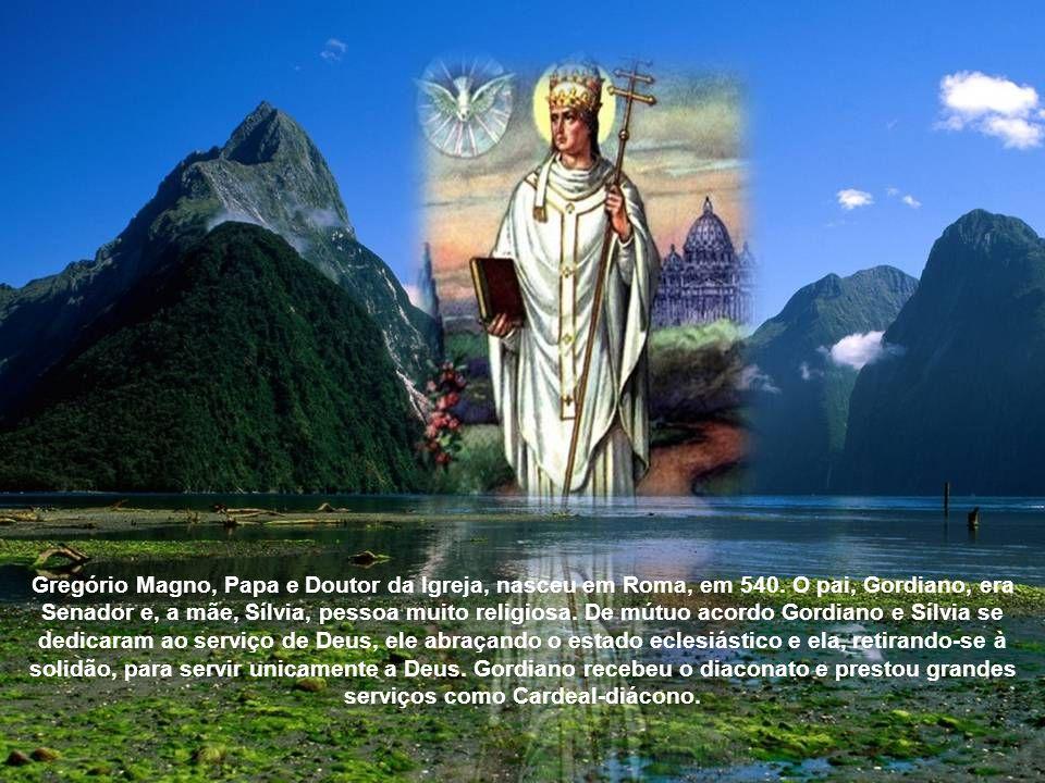 Gregório Magno, Papa e Doutor da Igreja, nasceu em Roma, em 540