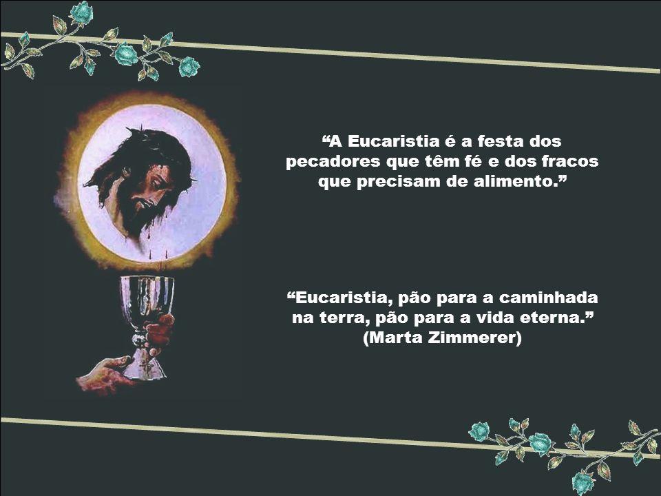A Eucaristia é a festa dos pecadores que têm fé e dos fracos que precisam de alimento.