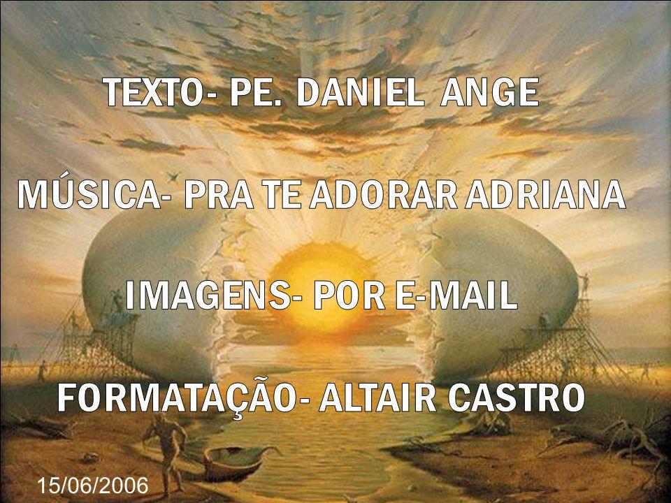 15/06/2006 TEXTO- PE. DANIEL ANGE MÚSICA- PRA TE ADORAR ADRIANA