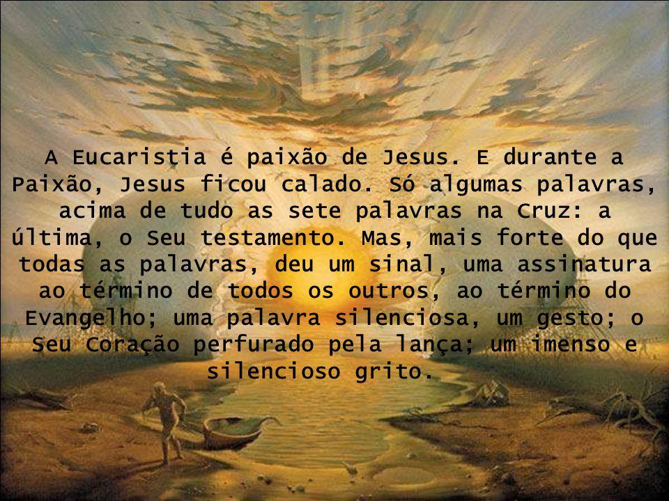 A Eucaristia é paixão de Jesus. E durante a Paixão, Jesus ficou calado
