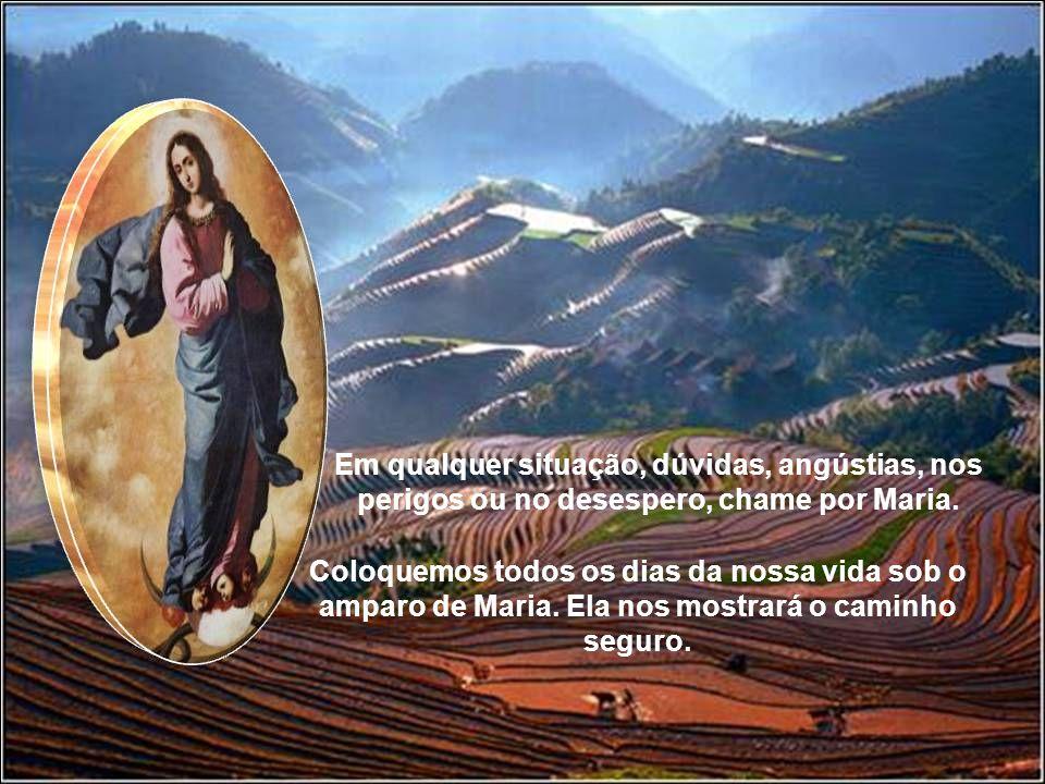 Em qualquer situação, dúvidas, angústias, nos perigos ou no desespero, chame por Maria.