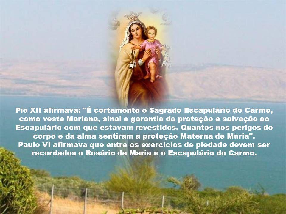 Pio XII afirmava: É certamente o Sagrado Escapulário do Carmo, como veste Mariana, sinal e garantia da proteção e salvação ao Escapulário com que estavam revestidos.