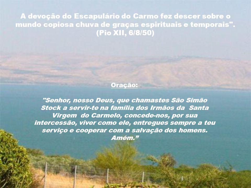 A devoção do Escapulário do Carmo fez descer sobre o mundo copiosa chuva de graças espirituais e temporais . (Pio XII, 6/8/50)