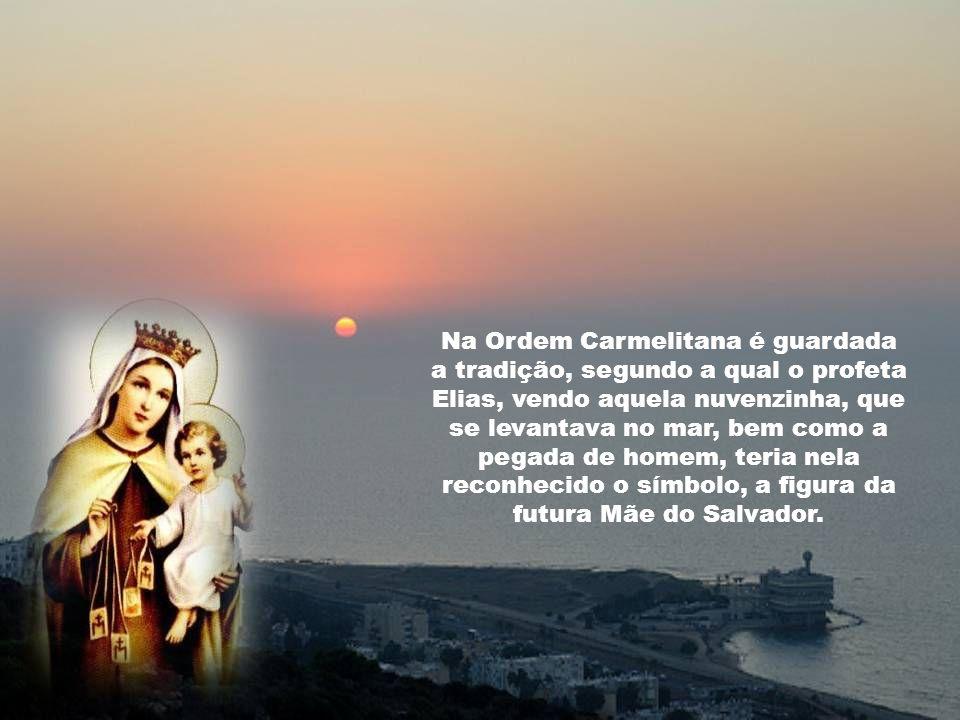 Na Ordem Carmelitana é guardada a tradição, segundo a qual o profeta Elias, vendo aquela nuvenzinha, que se levantava no mar, bem como a pegada de homem, teria nela reconhecido o símbolo, a figura da futura Mãe do Salvador.
