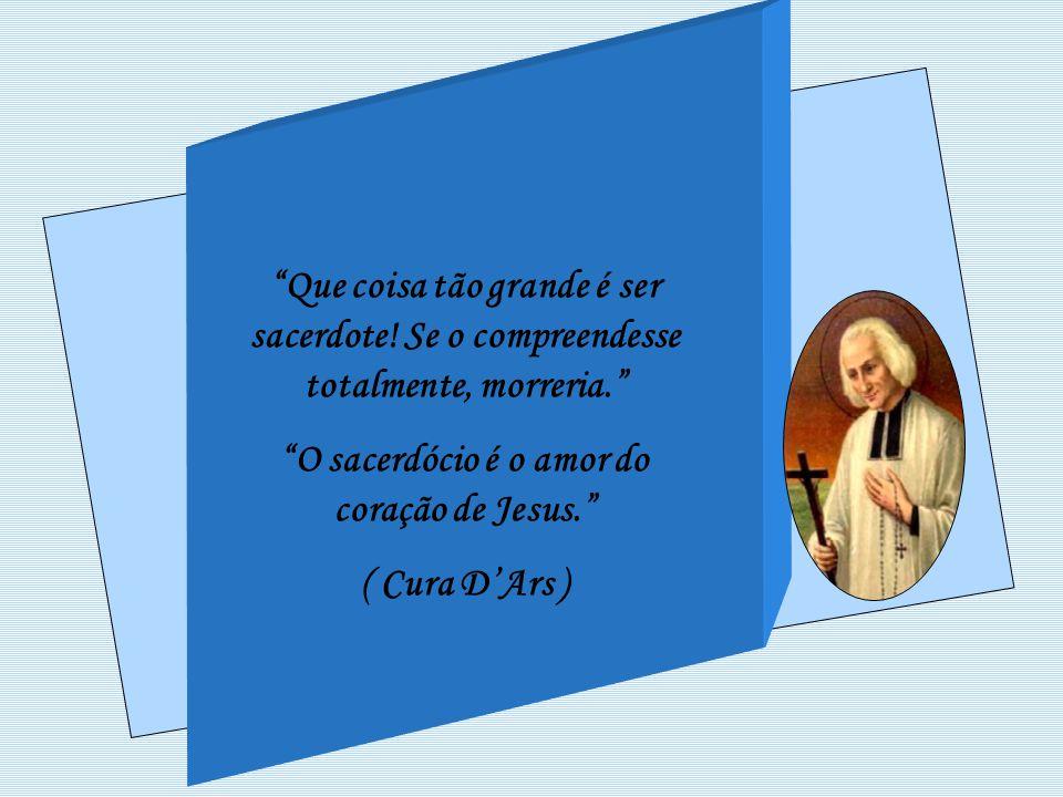 O sacerdócio é o amor do coração de Jesus.