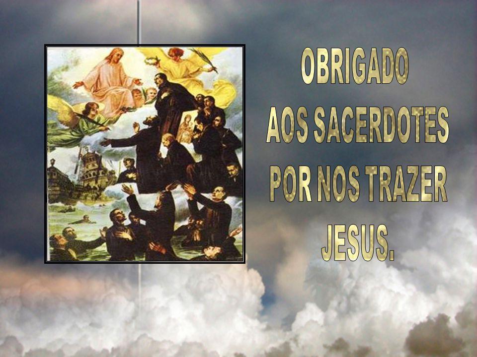 OBRIGADO AOS SACERDOTES POR NOS TRAZER JESUS.