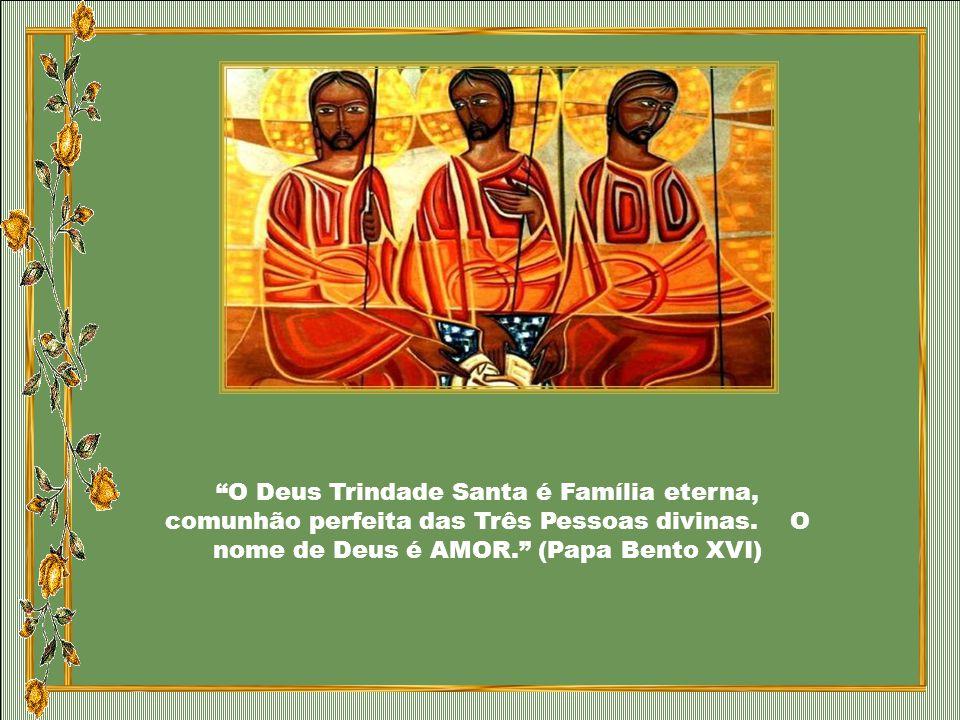 O Deus Trindade Santa é Família eterna, comunhão perfeita das Três Pessoas divinas.