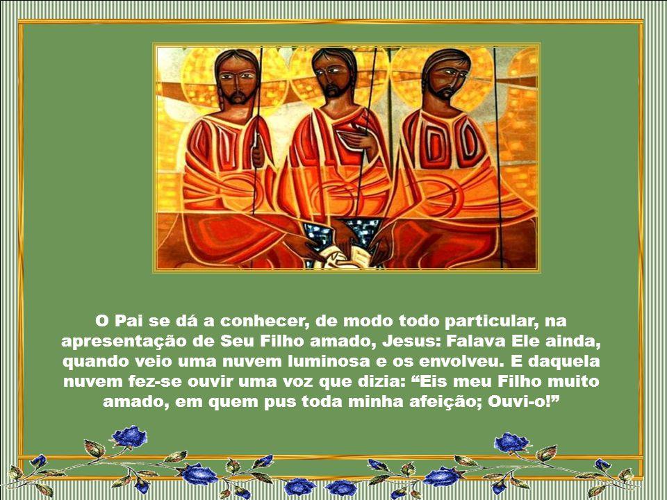O Pai se dá a conhecer, de modo todo particular, na apresentação de Seu Filho amado, Jesus: Falava Ele ainda, quando veio uma nuvem luminosa e os envolveu.