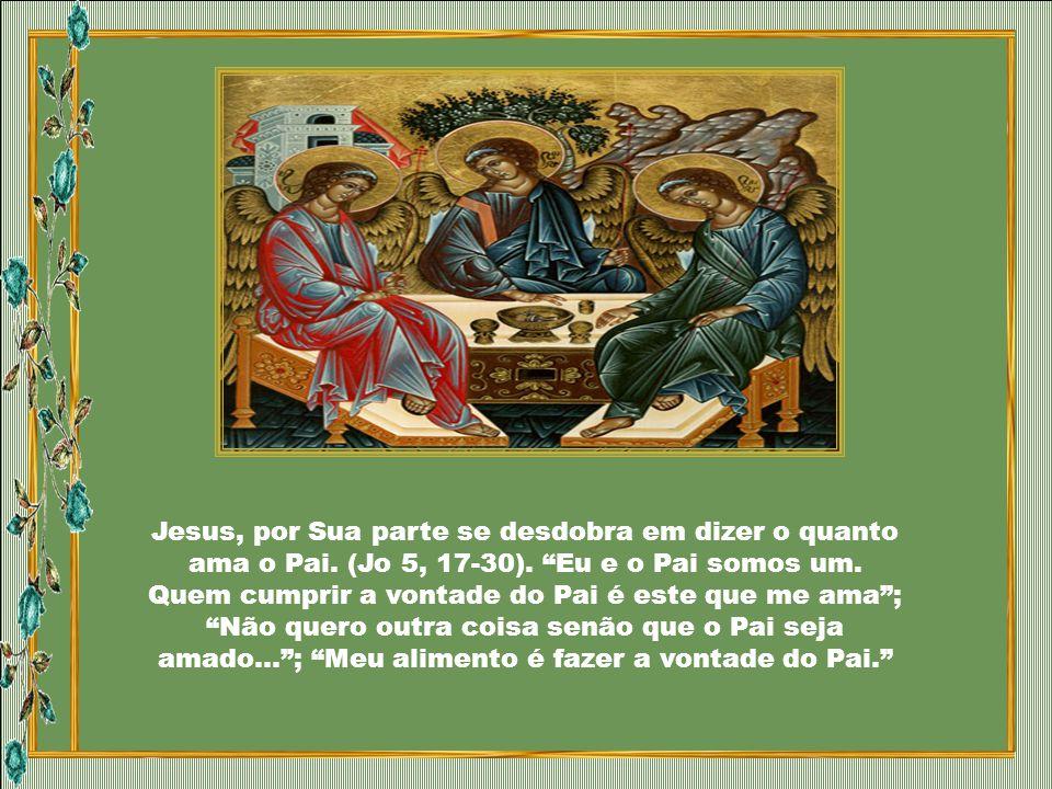Jesus, por Sua parte se desdobra em dizer o quanto ama o Pai