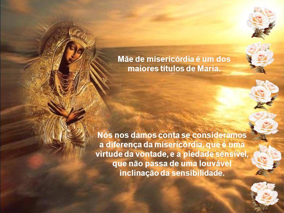 Mãe de misericórdia é um dos maiores títulos de Maria.