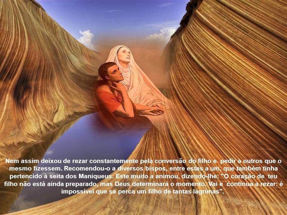 Nem assim deixou de rezar constantemente pela conversão do filho e pedir a outros que o mesmo fizessem.