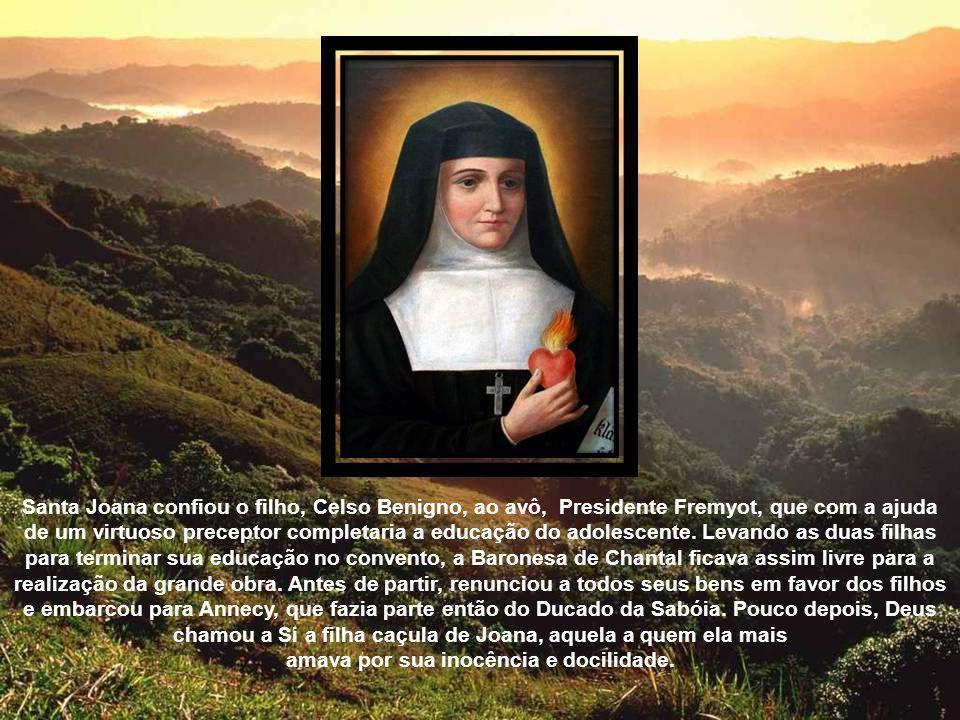 Santa Joana confiou o filho, Celso Benigno, ao avô, Presidente Fremyot, que com a ajuda de um virtuoso preceptor completaria a educação do adolescente.