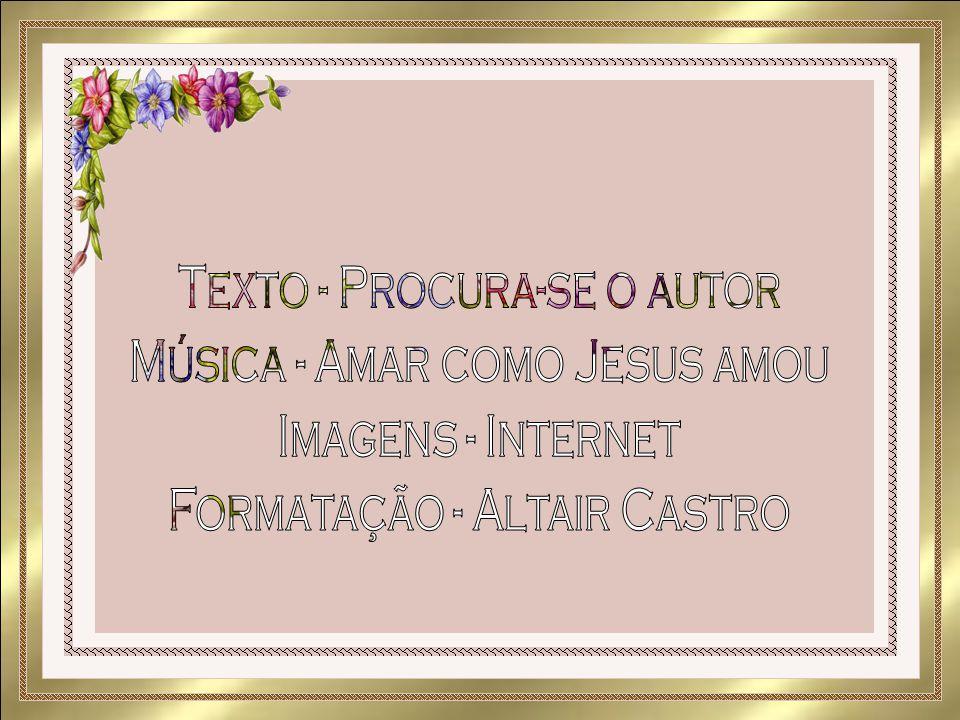 Texto - Procura-se o autor Música - Amar como Jesus amou