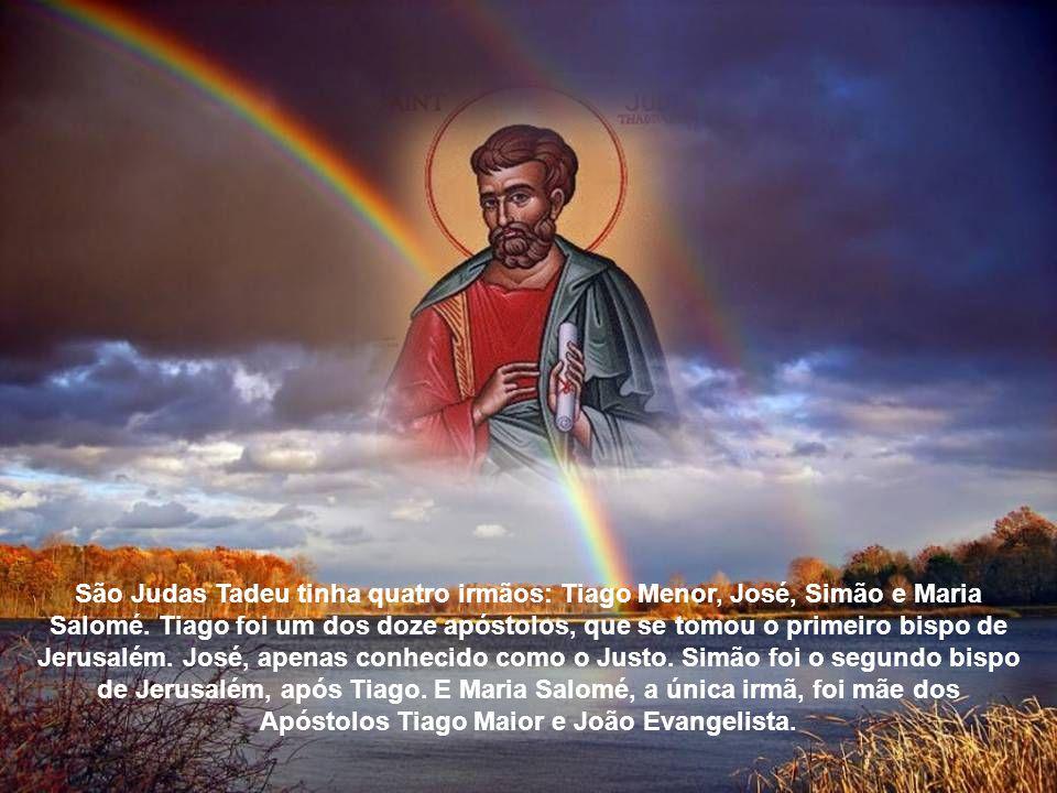 São Judas Tadeu tinha quatro irmãos: Tiago Menor, José, Simão e Maria Salomé.