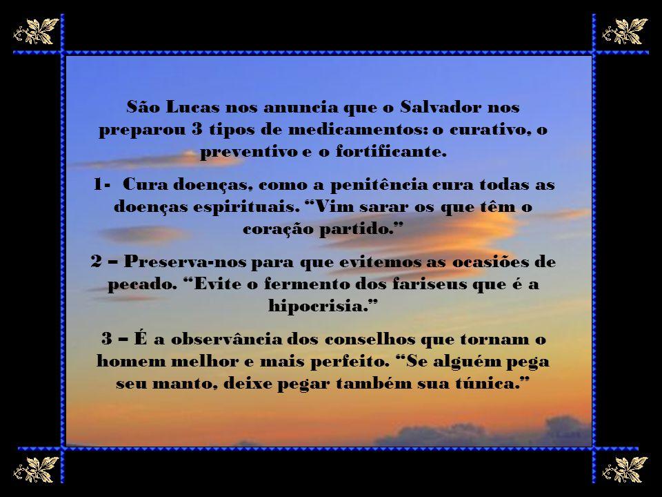 São Lucas nos anuncia que o Salvador nos preparou 3 tipos de medicamentos: o curativo, o preventivo e o fortificante.