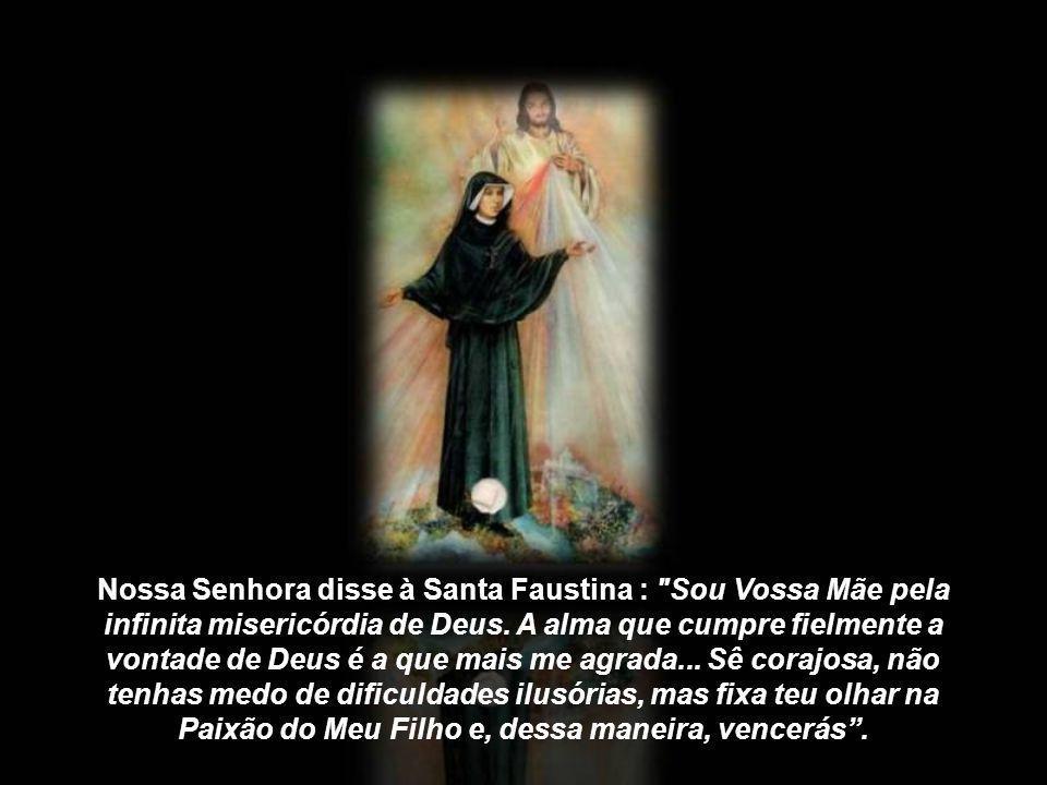 Nossa Senhora disse à Santa Faustina : Sou Vossa Mãe pela infinita misericórdia de Deus.