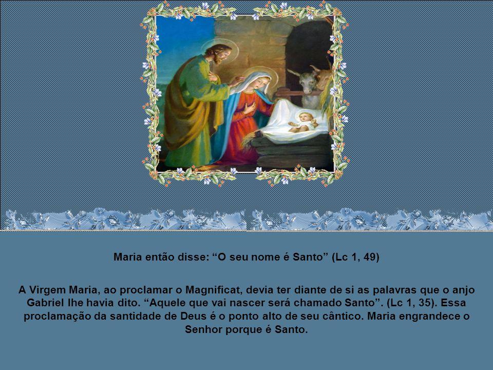 Maria então disse: O seu nome é Santo (Lc 1, 49)