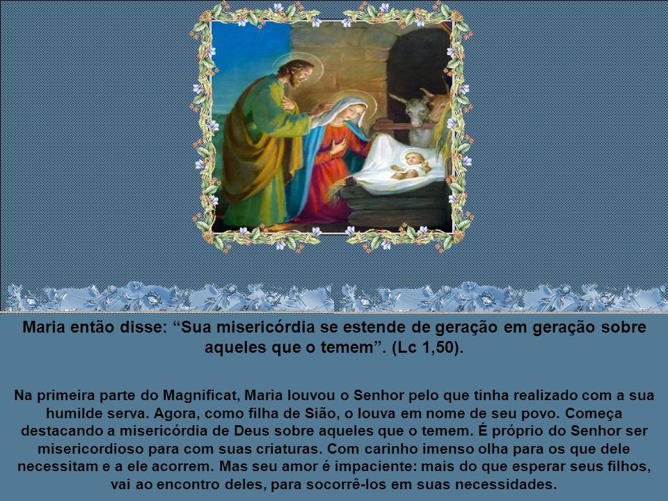 Maria então disse: Sua misericórdia se estende de geração em geração sobre aqueles que o temem . (Lc 1,50).