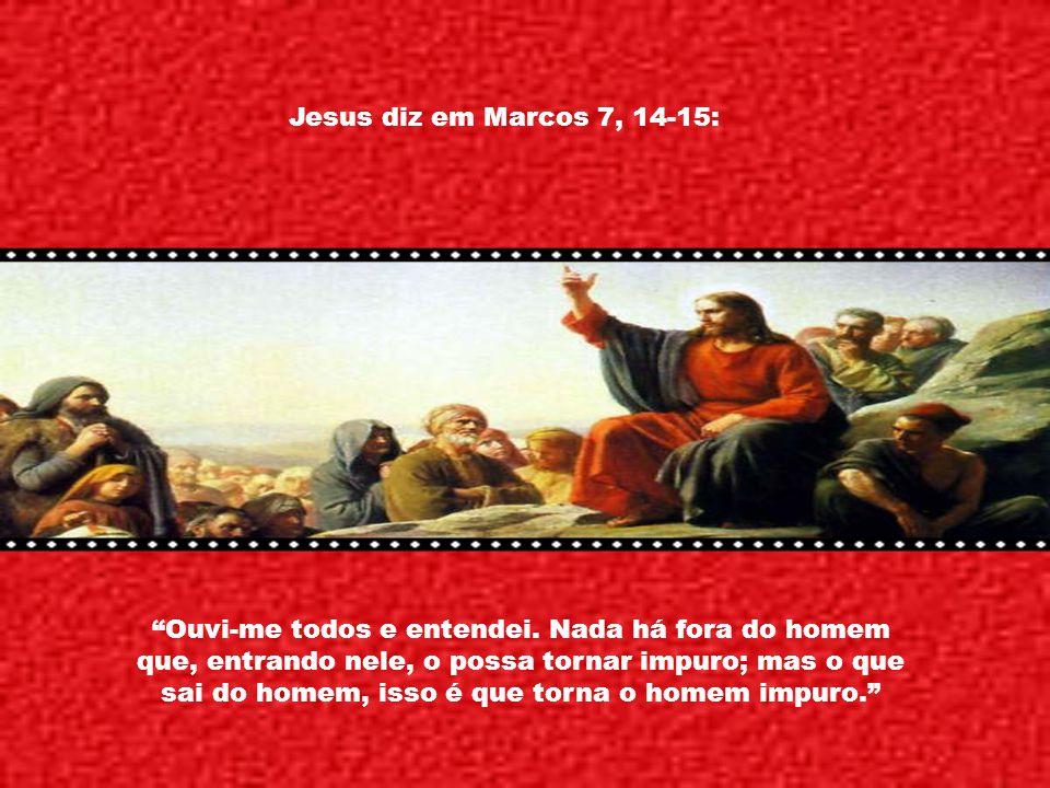 Jesus diz em Marcos 7, 14-15: