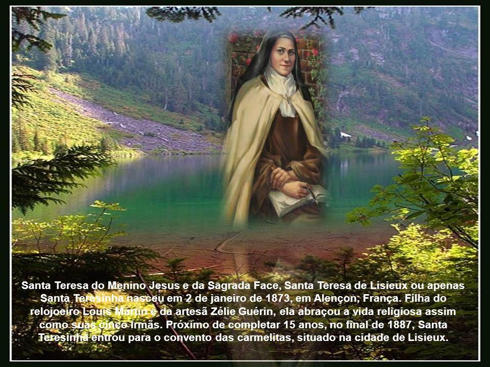 Santa Teresa do Menino Jesus e da Sagrada Face, Santa Teresa de Lisieux ou apenas Santa Teresinha nasceu em 2 de janeiro de 1873, em Alençon, França.