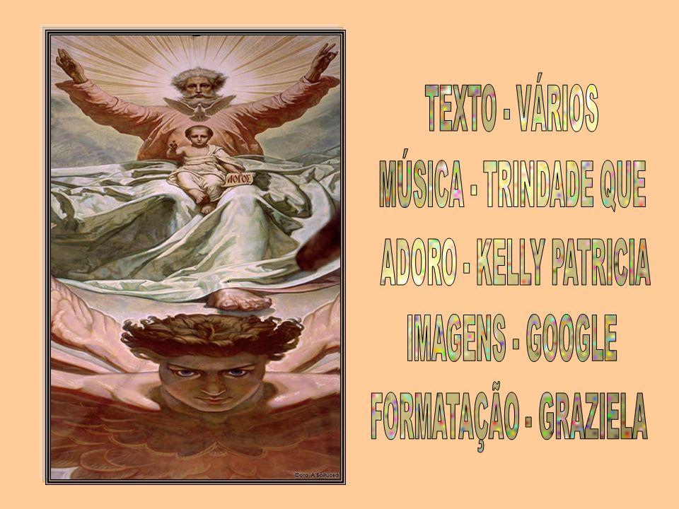TEXTO - VÁRIOS MÚSICA - TRINDADE QUE ADORO - KELLY PATRICIA IMAGENS - GOOGLE FORMATAÇÃO - GRAZIELA