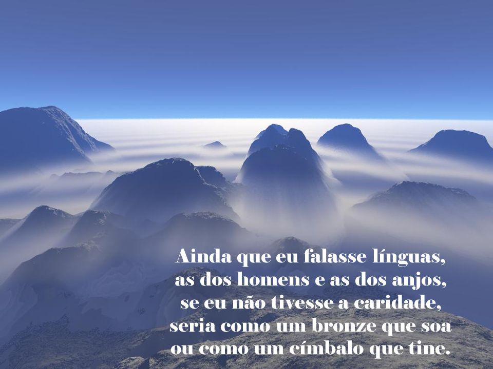 Ainda que eu falasse línguas, as dos homens e as dos anjos,