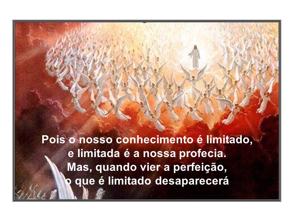 Pois o nosso conhecimento é limitado, e limitada é a nossa profecia.