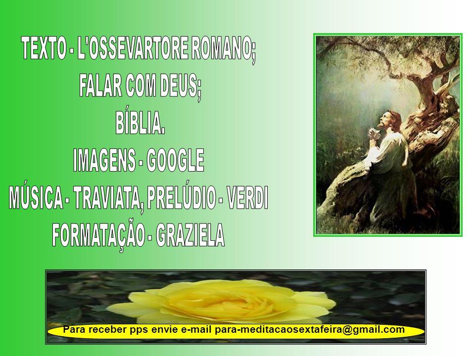 TEXTO - L OSSEVARTORE ROMANO; FALAR COM DEUS; BÍBLIA. IMAGENS - GOOGLE