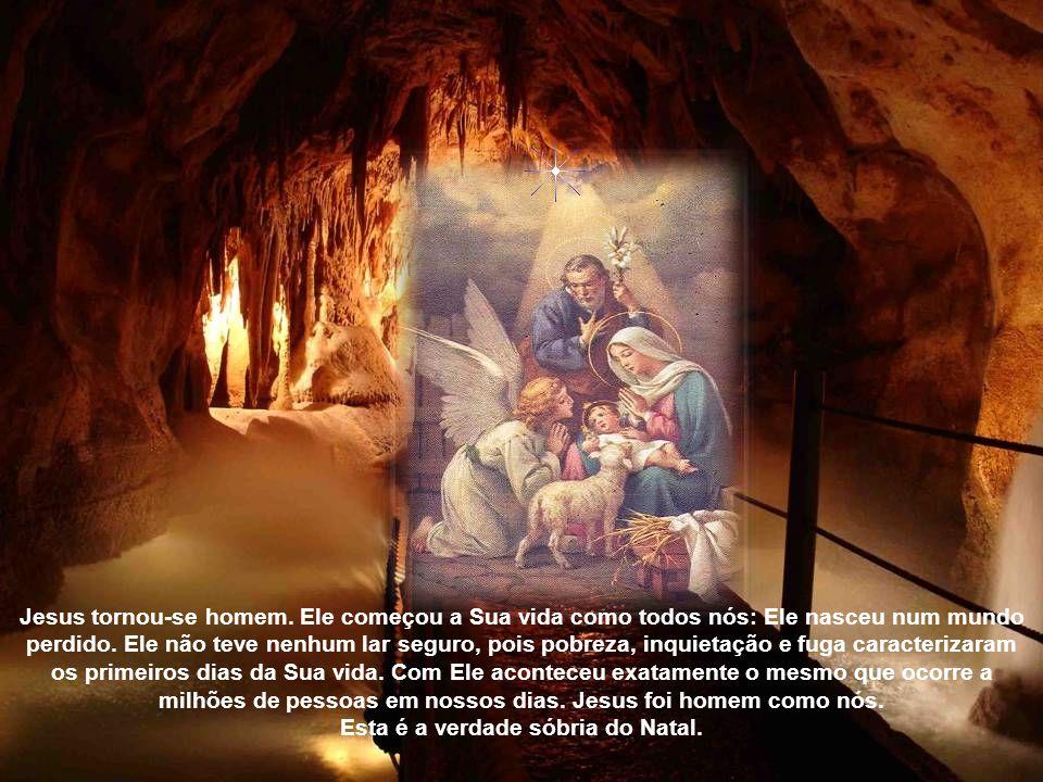 Jesus tornou-se homem. Ele começou a Sua vida como todos nós: Ele nasceu num mundo perdido.