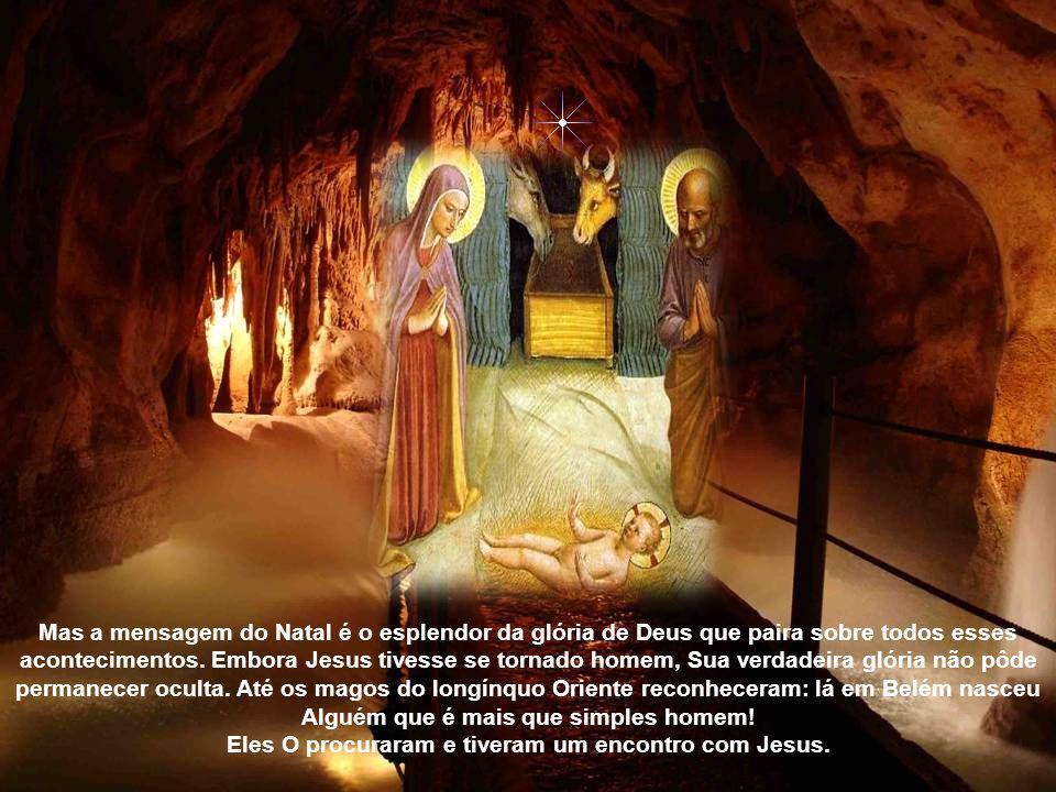 Mas a mensagem do Natal é o esplendor da glória de Deus que paira sobre todos esses acontecimentos.