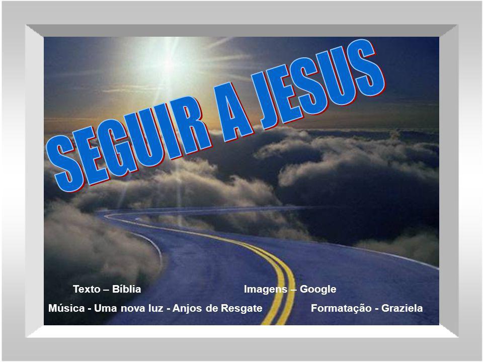 SEGUIR A JESUS Texto – Bíblia Imagens – Google