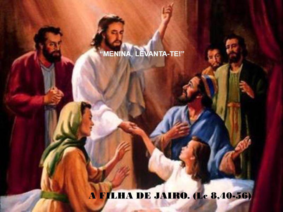 MENINA, LEVANTA-TE! A FILHA DE JAIRO. (Lc 8,40-56)