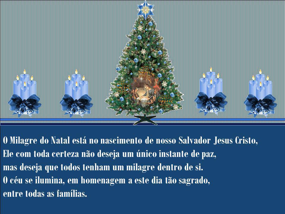 O Milagre do Natal está no nascimento de nosso Salvador Jesus Cristo, Ele com toda certeza não deseja um único instante de paz, mas deseja que todos tenham um milagre dentro de si.