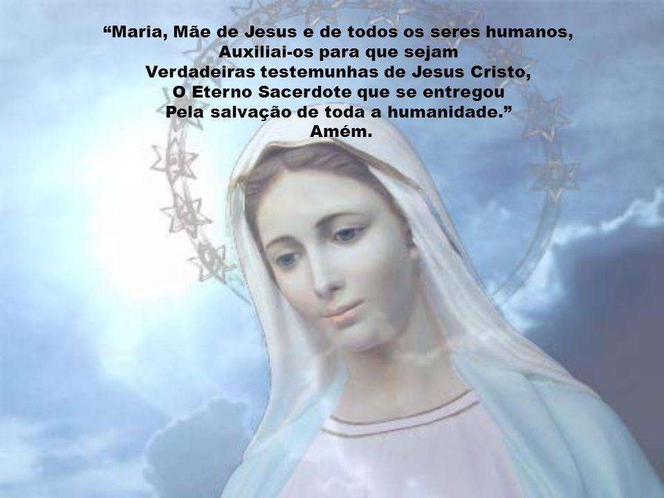 Maria, Mãe de Jesus e de todos os seres humanos,