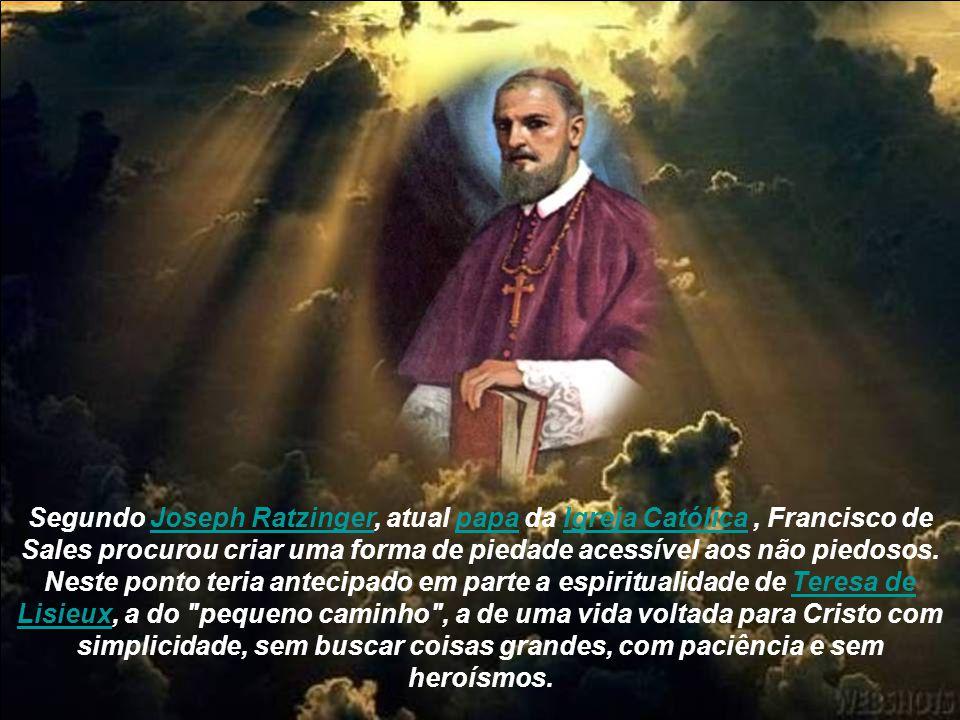 Segundo Joseph Ratzinger, atual papa da Igreja Católica , Francisco de Sales procurou criar uma forma de piedade acessível aos não piedosos.