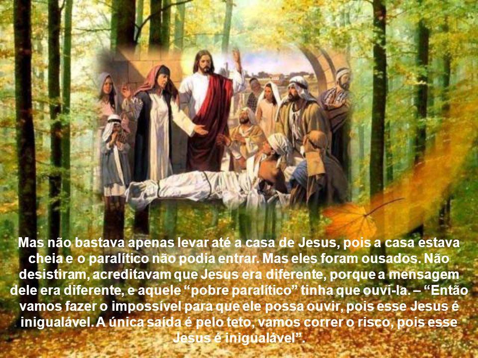 Mas não bastava apenas levar até a casa de Jesus, pois a casa estava cheia e o paralítico não podia entrar.